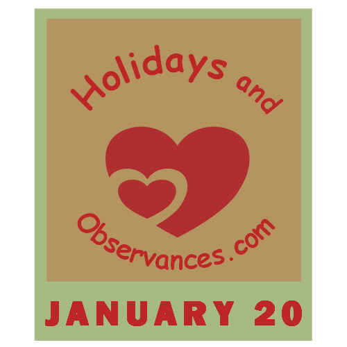 January 20 Holidays and Observances, Events, History, Recipe and More!