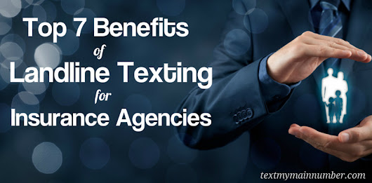 Top 7 Benefits of Landline Texting for Insurance Agencies