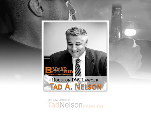 Houston Lawyer for Serious DWI Cases: Tad A. Nelson • H-Town Legal