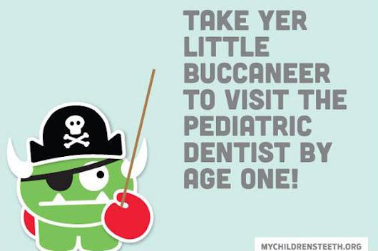 Avast! Taking your little buccaneer to the Pediatric Dentist by Age One