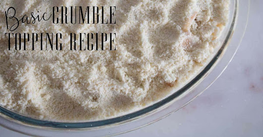 Basic Crumble Topping Recipe for Easy Family Desserts
