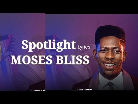 Spotlight lyrics by Moses Bliss