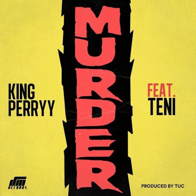 [Music] King Perryy Ft. Teni – Murder