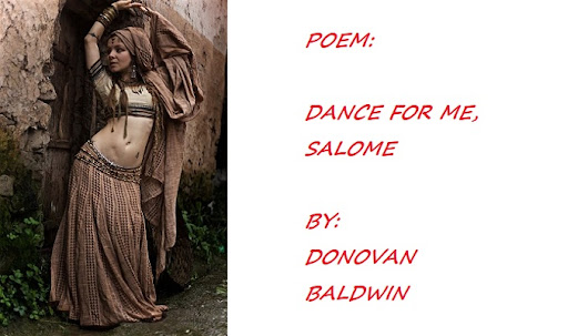 Dance For Me Salome: Poem by Donovan Baldwin