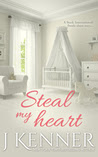 Steal My Heart (a Steele Short Story) by J Kenner