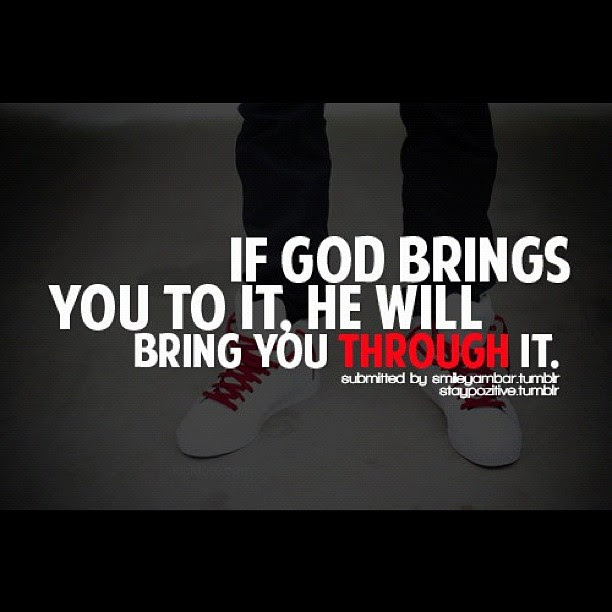 If God Brings You To It He Will Bring You Through It Bible Quotes