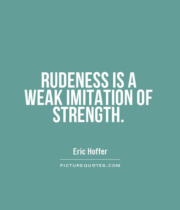 Rudeness Quotes Rudeness Sayings Rudeness Picture Quotes