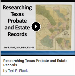 Researching Texas Probate and Estate Records with Teri E. Flack
