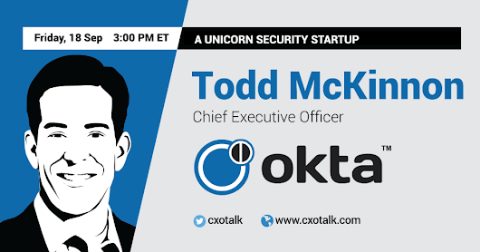 A Unicorn Security Startup with Todd McKinnon, CEO, Okta | CXOTalk