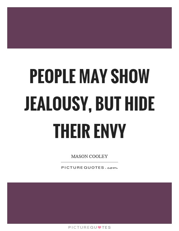 People May Show Jealousy But Hide Their Envy Picture Quotes