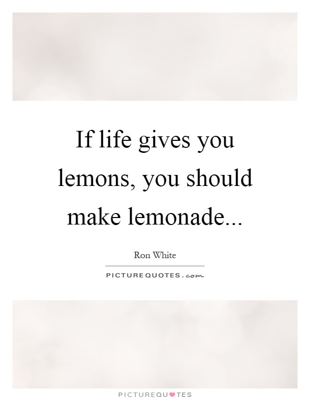 Quotes About If Life Gives You Lemons 28 Quotes