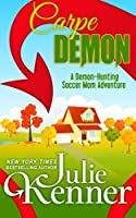 Carpe Demon: Adventures of a Demon-Hunting Soccer Mom