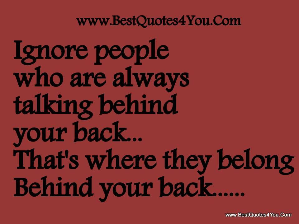 Ignore People Who Are Always Talking Behind Your Backthats Where