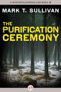 The Purification Ceremony by Mark T. Sullivan