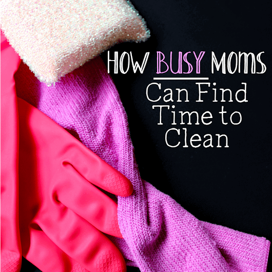 How Busy Moms Can Find Time to Clean • Sammy Approves