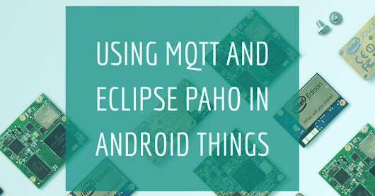 Using MQTT and Eclipse Paho in Android Things