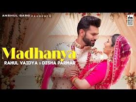 MADHANYA - Rahul Vaidya & Disha Parmar | Asees Kaur | Wedding Song 2021