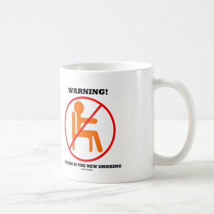 Warning! Sitting Is The New Smoking Cross-Out Sign Coffee Mug