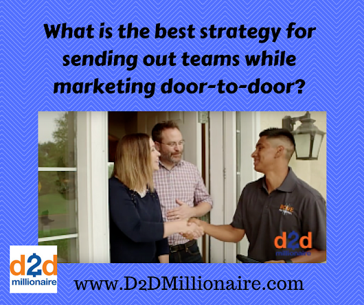 What is the best strategy for sending out teams while marketing door-to-door? - D2D Millionaire