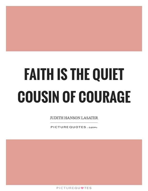 Faith Is The Quiet Cousin Of Courage Picture Quotes
