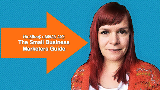 Facebook Canvas Ads - The Small Business Marketers Guide