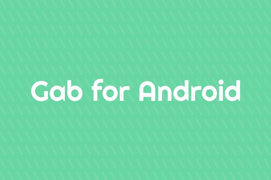 Introducing Gab for Android – Andrew Quebe – Medium
