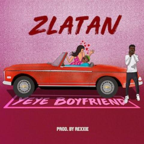 Download Music Mp3:- Zlatan – Yeye Boyfriend