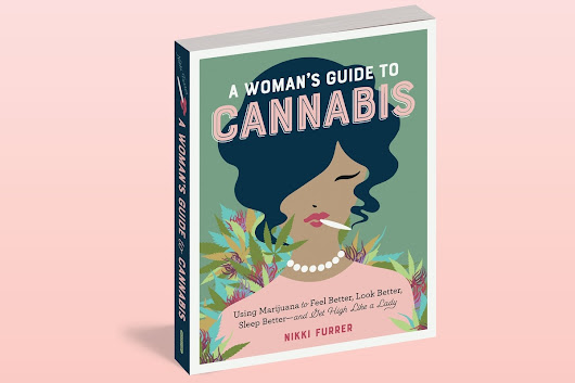 """A Woman's Guide to Cannabis"" Is a Rookie Manual For Navigating the World of Weed—and Dudes Can Learn a Thing or Two as Well - Willamette Week"