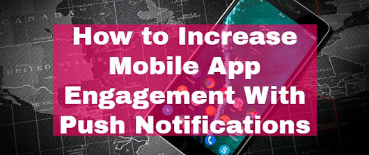 How to Increase Mobile App Engagement With Push Notifications - App Expanse
