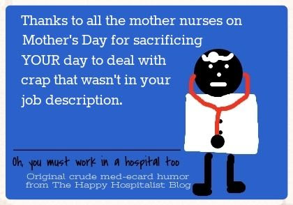 Thanks to all the mother nurses on Mother's Day for sacrificing YOUR day to deal with crap that wasn't in your job description nurse ecard humor photo.
