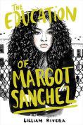 Title: The Education of Margot Sanchez, Author: Lilliam Rivera
