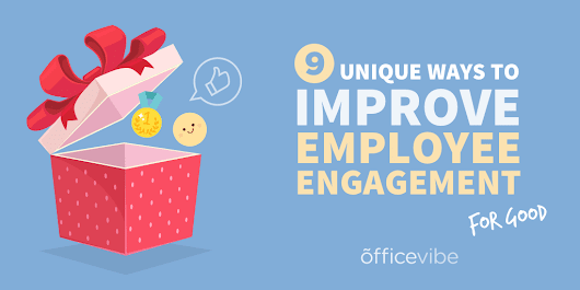9 Unique Ways To Improve Employee Engagement