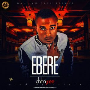 Download Music Mp3:- Chitrizee – Ebere