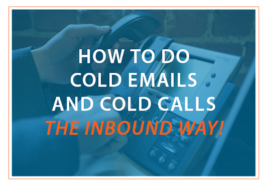 How To Do Cold Emails And Cold Calls The Inbound Way