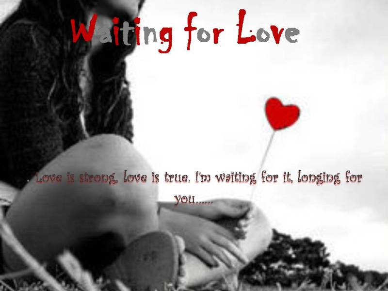 Waiting For Love Thoughts For Your Heart