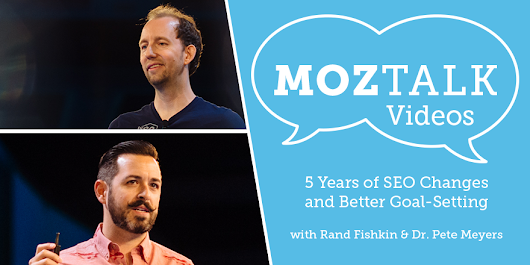 5 Years of SEO Changes and Better Goal-Setting - Videos from MozTalk 2