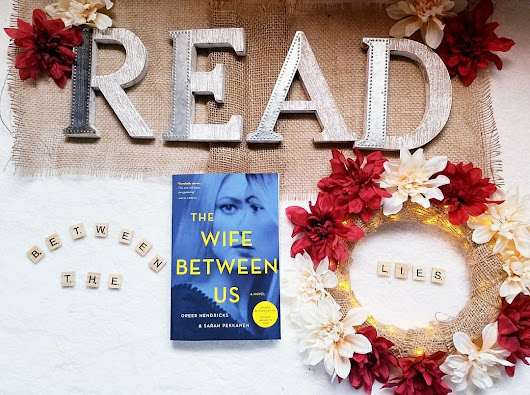THE WIFE BETWEEN US BY: GREER HENDRICKS & SARAH PEKKANEN