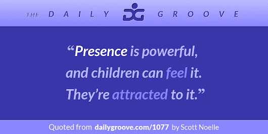 Unconditional Presence | The Daily Groove