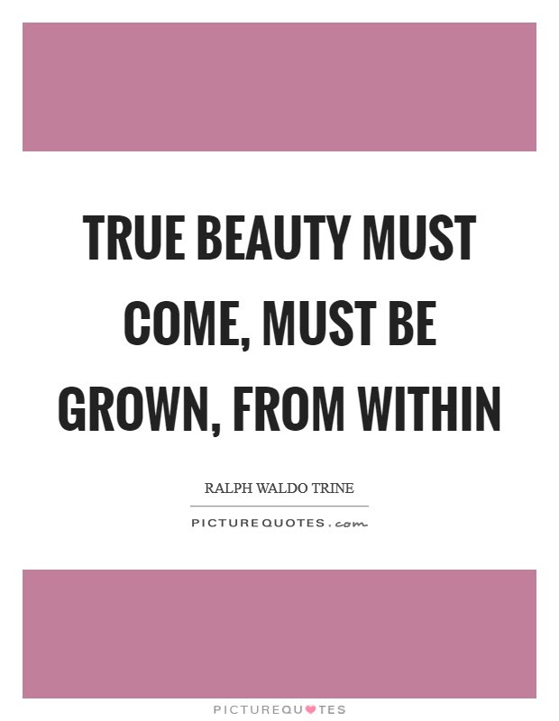 True Beauty Must Come Must Be Grown From Within Picture Quotes