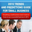 2015 Trends and Predictions Guide for Small Business: Everything you need to know to run a successful business in 2015