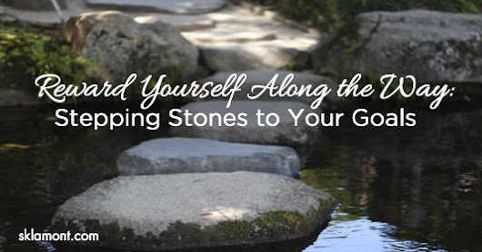 Reward Yourself Along the Way: Stepping Stones to Your Goals