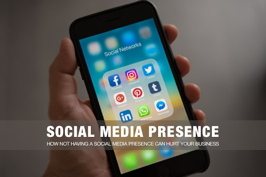 How Not Having a Social Media Presence Can Hurt Your Business