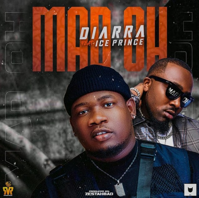 [Music] Diarra Ft. Ice Prince – Mad Oh