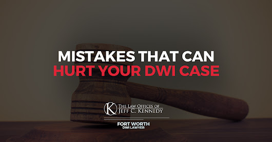 Mistakes That Can Hurt Your DWI Case