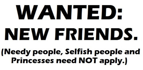 Wanted New Friends Needy People Selfish People And Princesses Need