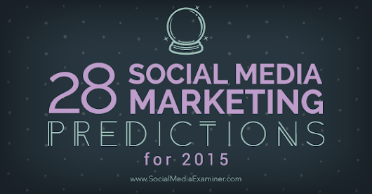28 Social Media Marketing Predictions for 2015 From the Pros |