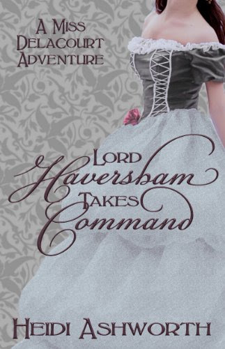 Lord Haversham Takes Command (Miss Delacourt) by Heidi Ashworth
