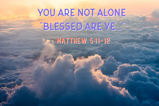 "Matthew 5:11-12. ""blessed are ye…"""