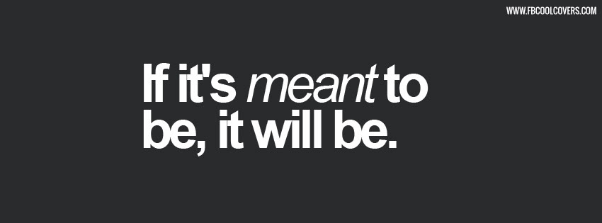 If Its Meant To Be Quotes Facebook Covers Quotes Timeline Covers