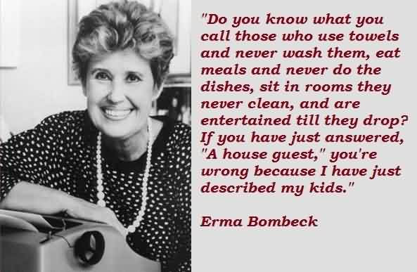 Awesome Celebrity Quote By Erma Bombeck Do You Know What Youn Call